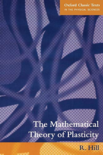 9780198503675: The Mathematical Theory of Plasticity (Oxford Classic Texts in the Physical Sciences)