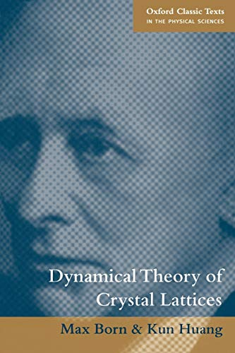 Dynamical Theory of Crystal Lattices (Oxford Classic: Max Born; Kun