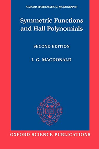 Symmetric Functions and Hall Polynomials Oxford Mathematical Monographs: I. G. Macdonald