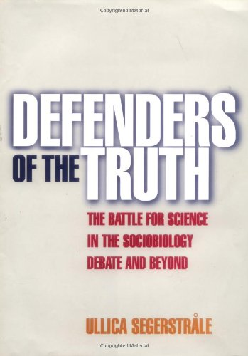 9780198505051: Defenders of the Truth: The Battle for Science in the Sociobiology Debate and Beyond