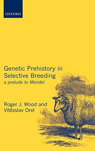 9780198505846: Genetic Prehistory in Selective Breeding: A Prelude to Mendel