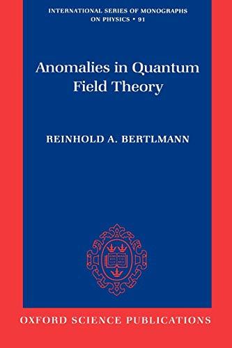Anomalies in Quantum Field Theory (International Series of Monographs on Physics): Bertlmann, ...