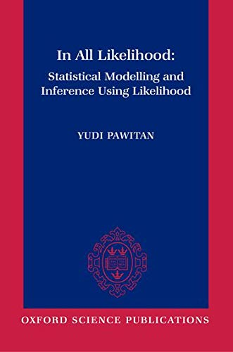 9780198507659: In All Likelihood: Statistical Modelling and Inference Using Likelihood (Oxford science publications)