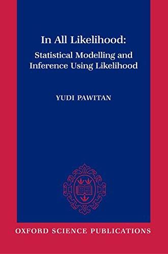 9780198507659: In All Likelihood: Statistical Modelling and Inference Using Likelihood