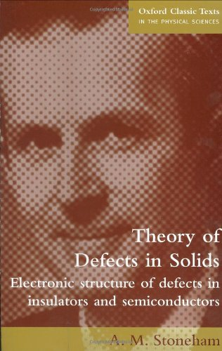 9780198507802: Theory of Defects in Solids: Electronic Structure of Defects in Insulators and Semiconductors (Oxford Classic Texts in the Physical Sciences)