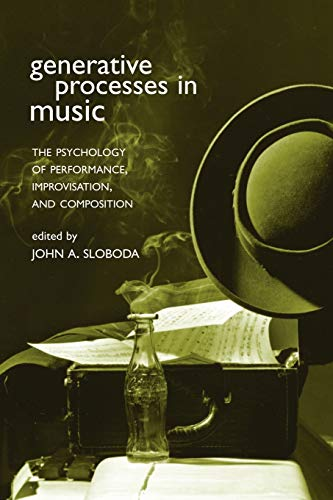 9780198508465: Generative Processes in Music: The Psychology of Performance, Improvisation, and Composition