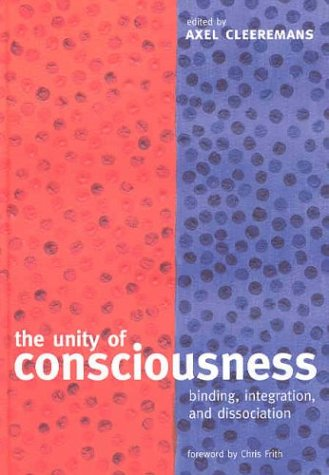 9780198508571: The Unity of Consciousness: Binding, Integration, and Dissociation