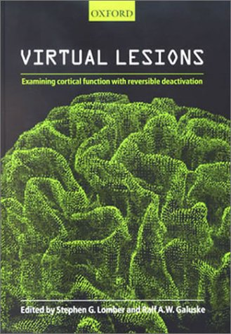 9780198508939: Virtual Lesions: Examining Cortical Function with Reversible Deactivation