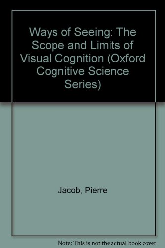9780198509202: Ways of Seeing: The Scope and Limits of Visual Cognition (Oxford Cognitive Science Series)