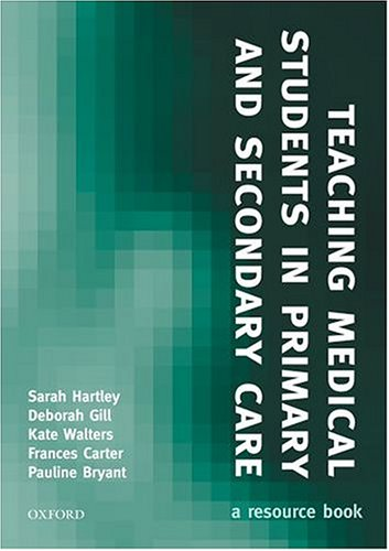 Teaching Medical Students in Primary and Secondary: Hartley, Sarah, Gill,