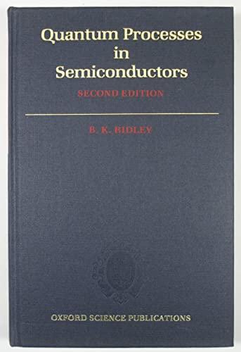 Quantum Processes in Semiconductors: Ridley, B. K.