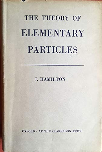 The Theory of Elementary Particles. (0198512341) by Hamilton, J.