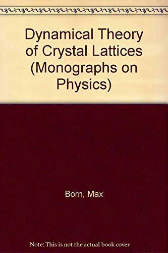 9780198512486: Dynamical Theory of Crystal Lattices (Monographs on Physics)