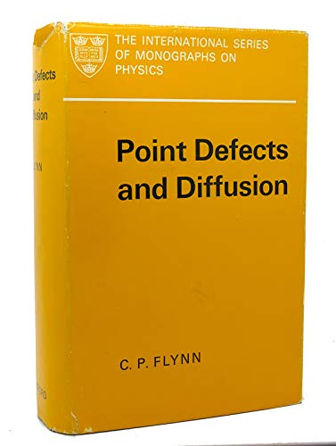 Point Defects and Diffusion (Monographs on Physics): Flynn, C.P.