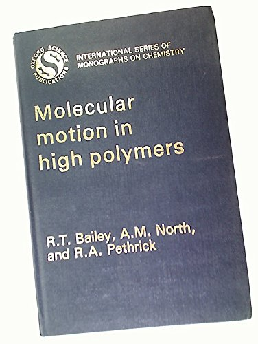 9780198513339: Molecular Motion in High Polymers (International Series of Monographs on Chemistry)