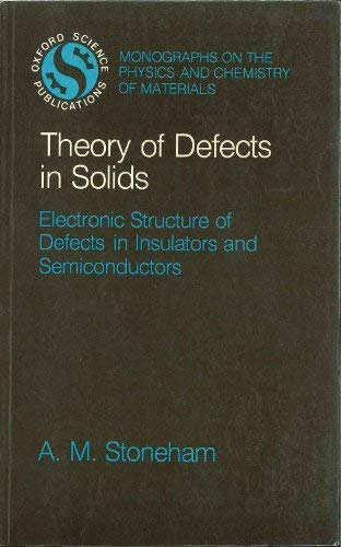 9780198513780: Theory of Defects in Solids: The Electronic Structure of Defects in Insulators and Semiconductors (Monographs on the Physics and Chemistry of Materials)