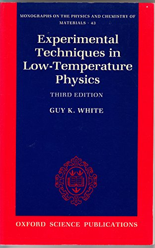 Experimental Techniques in Low-Temperature Physics (Monographs on: White, Guy K.