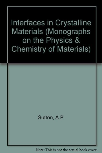 9780198513858: Interfaces in Crystalline Materials (Monographs on the Physics and Chemistry of Materials)