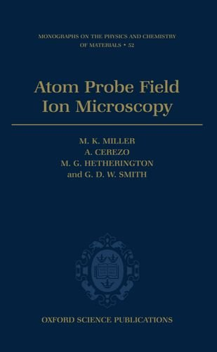 9780198513872: Atom Probe Field Ion Microscopy (Monographs on the Physics and Chemistry of Materials)