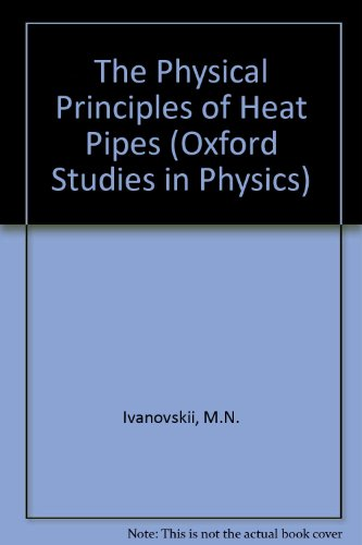 9780198514664: The Physical Principles of Heat Pipes (Oxford Studies in Physics)