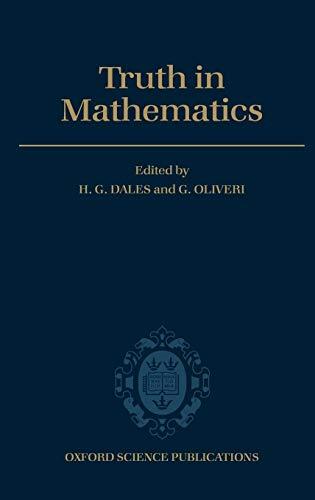 Truth in Mathematics: Dales, H. G. (Editor)/ Oliveri, Gianluigi (Editor)