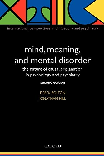 9780198515609: Mind, Meaning and Mental Disorder: The nature of causal explanation in psychology and psychiatry