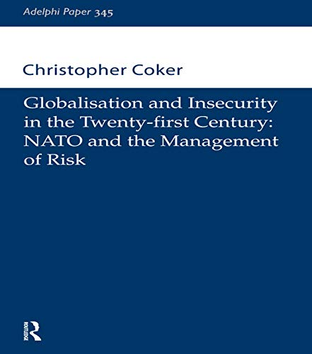 9780198516712: Globalisation and Insecurity in the Twenty-First Century: NATO and the Management of Risk (Adelphi series)