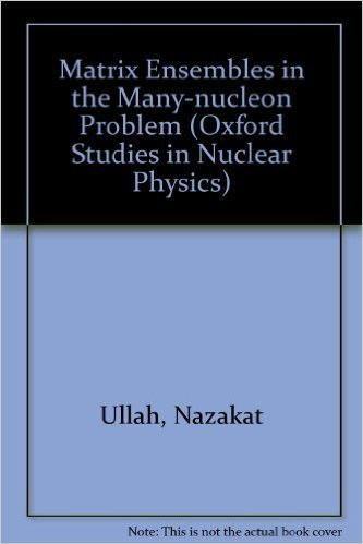9780198517252: Matrix Ensembles in the Many-Nucleon Problem (Oxford Studies in Nuclear Physics)
