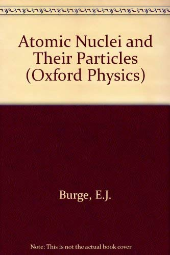 9780198518341: Atomic Nuclei and Their Particles