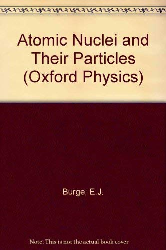 9780198518563: Atomic Nuclei and Their Particles