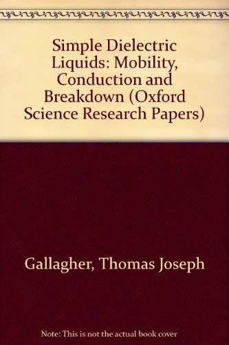 9780198519331: Simple Dielectric Liquids: Mobility, Conduction, and Breakdown (Oxford Science Research Papers)