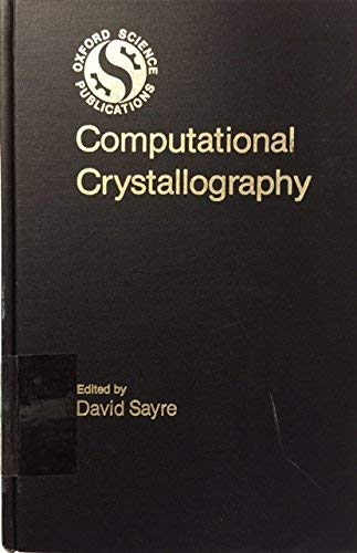 9780198519546: Computational Crystallography: Papers Presented at the International Summer School on Crystallographic Computing held at Carleton University, Ottawa, Canada, August 7-15, 1981.