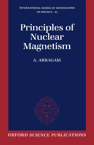 Principles of Nuclear Magnetism (International Series of: Abragam, A.