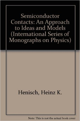 9780198520160: Semiconductor Contacts: An Approach to Ideas and Models (The International Series of Monographs on Physics)