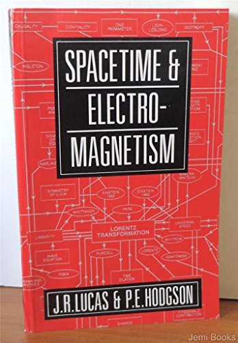 Spacetime and Electromagnetism: An Essay on the: Lucas, J. R.;