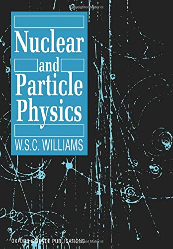 Nuclear and Particle Physics (Oxford Science Publications): W. S. C. Williams