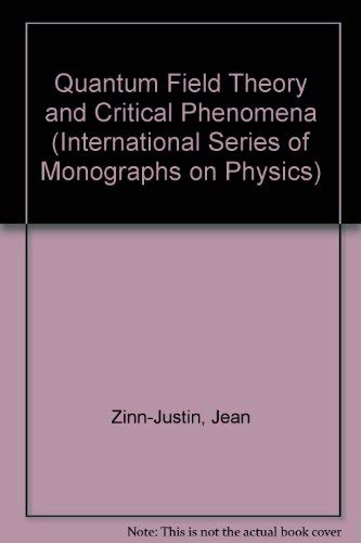 Quantum Field Theory and Critical Phenomena (International: J. Zinn-Justin