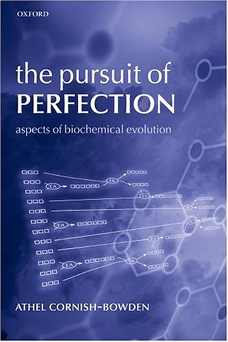 The Pursuit of Perfection: Aspects of Biochemical Evolution: Cornish-Bowden, Athel