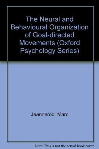 9780198521174: The Neural and Behavioural Organization of Goal-Directed Movements (Oxford Psychology Series)