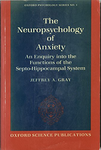 9780198521273: The Neuropsychology of Anxiety: An Enquiry into the Functions of the Septo-Hippocampal System (Oxford Psychology Series)