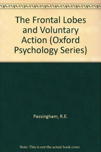 The Frontal Lobes and Voluntary Action (Oxford Psychology Series 21): Passingham, Richard