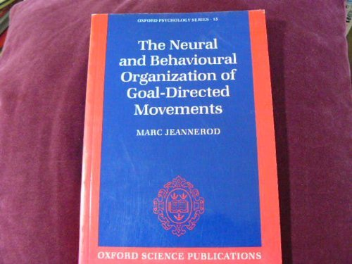 9780198521969: The Neural and Behavioural Organization of Goal-Directed Movements (Oxford Psychology Series)