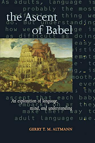 9780198523772: The Ascent of Babel: An Exploration of Language, Mind, and Understanding