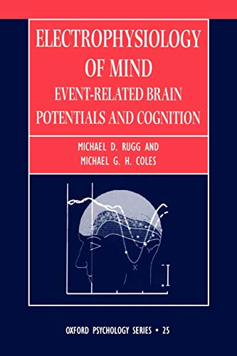 9780198524168: Electrophysiology of Mind: Event-related Brain Potentials and Cognition (Oxford Psychology Series)