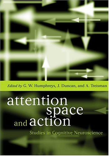 9780198524694: Attention, Space, and Action: Studies in Cognitive Neuroscience