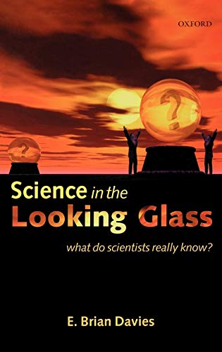 9780198525431: Science in the Looking Glass: What Do Scientists Really Know?