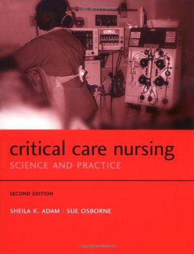Critical Care Nursing: Science and practice (Oxford Medical Publications): Adam, Sheila K.; Osborne...