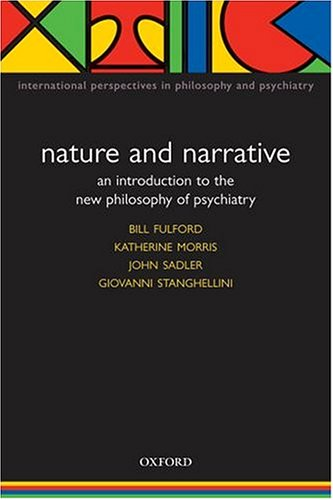 9780198526117: Nature and Narrative: An Introduction to the New Philosophy of Psychiatry (International Perspectives in Philosophy and Psychiatry)