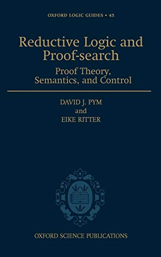 9780198526339: Reductive Logic and Proof-search: Proof Theory, Semantics, and Control (Oxford Logic Guides)