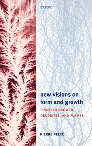9780198527015: New Visions on Form and Growth: Fingered Growth, Dendrites, and Flames